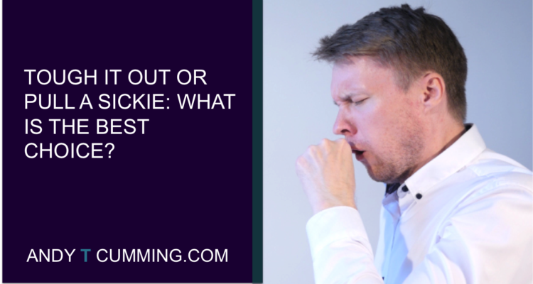 Tough It Out, Or Pull A Sickie; What Is The Best Choice?